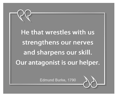 He that wrestles with us strengthens our nerves and sharpens our skill. Our antagonist is our helper. – Edmund Burke, 1790